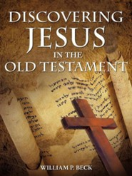 Discovering Jesus in the Old Testament  -     By: William P. Beck