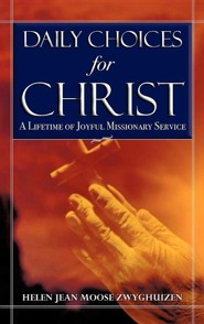 Daily Choices for Christ  -     By: Helen Jean Moose Zwyghuizen