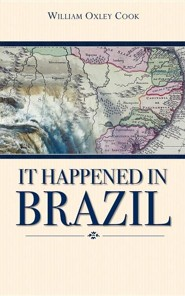 It Happened in Brazil  -     By: William Oxley Cook