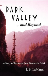 Dark Valley ...and Beyond  -     By: J.B. Lamann