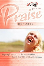 Praise Reports: Inspiring Real-Life Stories of How God Works Miracles Today  -