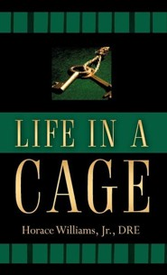 Life in a Cage  -     By: Dre Williams Jr.