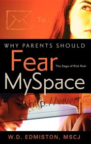 Why Parents Should Fear Myspace  -     By: W.D. Edmiston