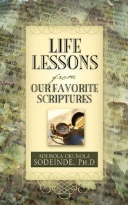 Life Lessons from Our Favorite Scriptures  -     By: Ademola Sodeinde