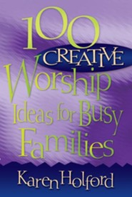 100 Creative Worship Ideas for Busy Families  -     By: Karen Holford