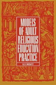 Models of Adult Religious Education Practice  -     By: R.E.Y. Wickett