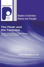 The Flesh and the Feminine: Gender and Theology in the Writings of Caspar Schwenckfeld