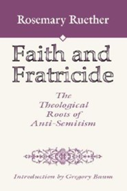 Faith and Fratricide: The Theological Roots of Anti-Semitism  -     By: Rosemary Radford Ruether