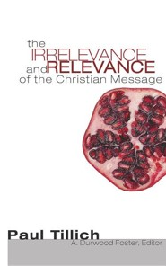 The Irrelevance and Relevance of the Christian Message  -     Edited By: Durwood Foster     By: Paul Tillich