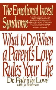 The Emotional Incest Syndrome: What to Do When a Parent's Love Rules Your Life  -     By: Patricia Love, Jo Robinson