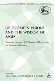 Of Prophets' Visions and the Wisdom of Sages: Essays in Honour of R. Norman Whybray on His Seventieth Birthday  -     Edited By: Heather A. McKay, David J. A. Clines     By: Heather A. McKay(ED.) & David J. A. Clines(ED.)