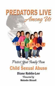 Predators Live Among Us: Protect Your Family from Child Sexual Abuse