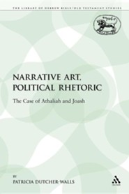 Narrative Art, Political Rhetoric: The Case of Athaliah and Joash  -     By: Patricia Dutcher-Walls