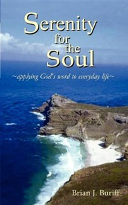Serenity for the Soul: Applying God's Word to Everyday Life  -     By: Brian J. Buriff