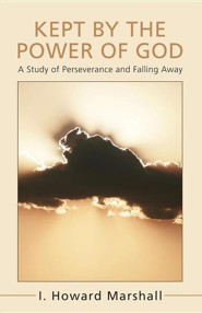 Kept by the Power of God: A Study of Perseverance and Falling Away  -     By: I. Howard Marshall