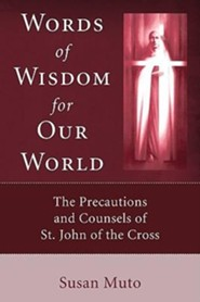 Words of Wisdom for Our World: The Precautions and Counsels of St. John of the Cross  -     By: Susan Muto, Kieran Kavanaugh