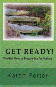 Get Ready!: Practical Ideas to Prepare Your for Ministry  -     By: Karen Porter