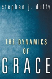 The Dynamics of Grace: Perspectives in Theological Anthropology  -     By: Stephen J. Duffy