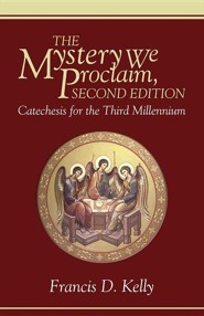 The Mystery We Proclaim: Catechesis for the Third Millennium, Edition 0002  -     By: Francis D. Kelly