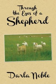 Through the Eyes of a Shepherd  -     By: Darla Noble