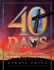 40 Days: Prayers and Devotions Reflecting on the Cross of Christ  -     By: Dennis Edwin Smith
