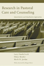 Research in Pastoral Care and Counseling: Quantitative and Qualitative Approaches  -     By: Larry VandeCreek, Hilary E. Bender, Merle R. Jordan