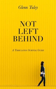 Not Left Behind: A Tribulation Survival Guide  -     By: Glenn Tuley