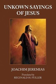 Unknown Sayings of Jesus  -     By: Joachim Jeremias, Reginald H. Fuller