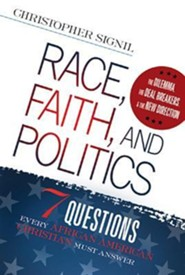 Race, Faith, and Politics: 7 Political Questions That Every African American Christian Must Answer  -     By: Christopher Signil