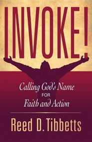 Invoke!: Calling God's Name for Faith and Action  -     By: Reed D. Tibbetts