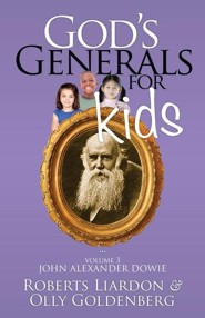 God's Generals for Kids, Volume 3: John Alexander Dowie  -     By: Roberts Liardon, Olly Goldberg