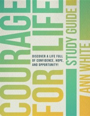 Courage for Life Study Guide: Discover a Life Full of Confidence, Hope, and Opportunity!