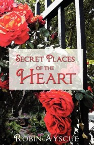 Secret Places of the Heart  -     By: Robyn Ayscue