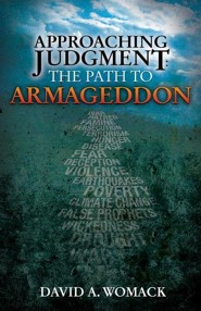 Approaching Judgment: The Path to Armageddon  -     By: David Womack