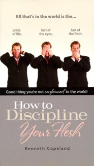 How to Discipline Your Flesh - eBook  -     By: Kenneth Copeland