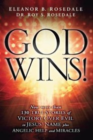 God Wins!: Now More Than 130 Stories of Victory Over Evil in Jesus' Name  -     By: Eleanor B. Rosedale, Roy S. Rosedale