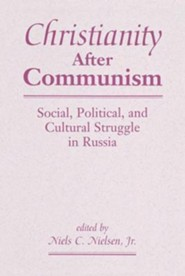 Christianity After Communism: Social, Political, and Cultural Struggle in Russia  -     By: Niels Christian Nielsen Jr.