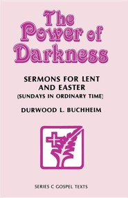 The Power of Darkness: Sermons for Lent and Easter: Sundays in Ordinary Time: Series C Gospel Texts  -     By: Durwood L. Buchheim
