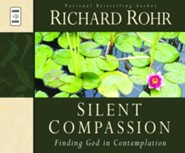 Silent Compassion: Finding God in Contemplation  -     By: Richard Rohr