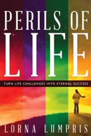 Perils of Life: Turn Life Challenges Into Eternal Success  -     By: Lorna Lumpris