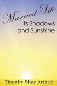 Married Life, Its Shadows and Sunshine  -     By: Timothy Shay Arthur