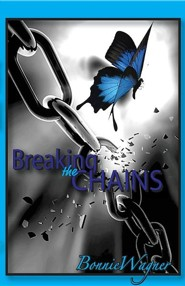Breaking the Chains  -     Edited By: Andrea Long     By: Bonnie Wagner