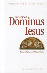 Declaration Dominus Iesus: Congregation for the Doctrine of the Faith  -     By: Angelo Amato, Fernando Ocariz, Rino Fisichella