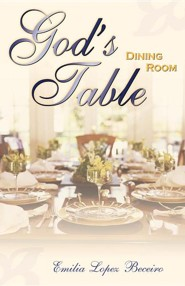 God's Dining Room Table  -     By: Emilia Lopez Beceiro