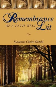 Remembrance of a Path Well Lit  -     By: Suzanne Claire Olaski
