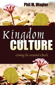 Kingdom Culture  -     By: Phil M. Wagler