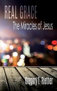 Real Grace: The Miracles of Jesus  -     By: Gregory T. Riether