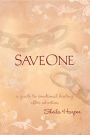 Saveone: A Guide to Emotional Healing After Abortion  -     By: Sheila Harper