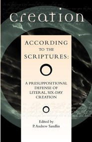 Creation According to the Scriptures: A Presuppositional Defense of Literal, Six-Day Creation  -     Edited By: P. Andrew Sandlin     By: P. Andrew Sandlin(ED.)