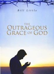 The Outrageous Grace of God  -     By: Bill Little